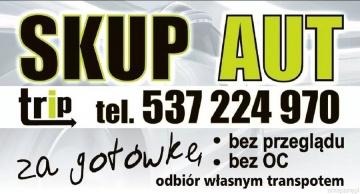 SKUP AUT / GOTÓWKA / ODBIÓR 24/7  / Tel : 537 224 970