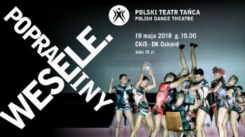 Polski Teatr Tańca: WESELE. POPRAWINY