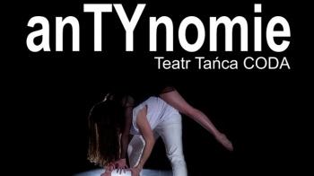 Spektakl ,,anTYnomie'' Teatru Tańca CODA w KDK