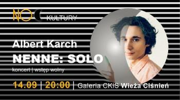 "Noc Kultury: Albert Karch - koncert ""nenne: solo"""