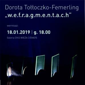 "Wernisaż Doroty Tołłoczko-Femerling ""w.e.f.r.a.g.m.e.n.t.a.c.h"""