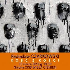 """""""Kość z kości"""" - wernisaż malarstwa Radosława Czarkowskiego"""