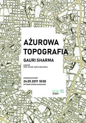 AŻUROWA TOPOGRAFIA - wernisaż GAURI SHARMY