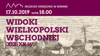 """""""Widoki Wielkopolski Wschodniej XIX – XX w."""""""