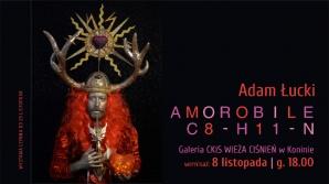 "Adam Łucki ""Amorobile C8-H11-N"" - wernisaż"
