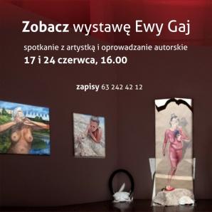 Zwiedzaj wystawę z Ewą Gaj – oprowadzanie autorskie