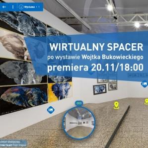 Zaproszenie na wirtualny spacer po wystawie Wojtka Bukowieckiego