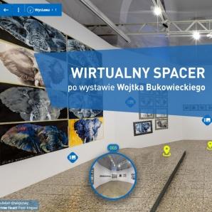 Spacerujcie wirtualnie po wystawie Wojtka Bukowieckiego