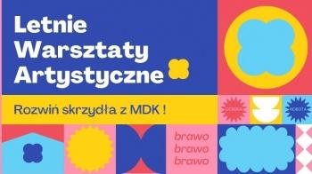 MDK zaprasza - Letnie Warsztaty Artystyczne