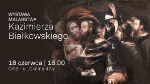 Malarstwo Kazimierza Białkowskiego - zapraszamy na wernisaż