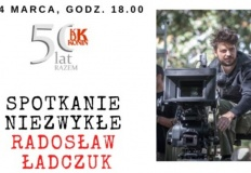 Radosław Ładczuk, operator filmowy z Konina. Spotkanie niezwykłe