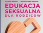 O seksualności dla rodziców. Takiej wiedzy nie ma, a jest potrzebna