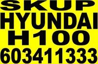 Skup aut HYUNDAI H100 cena do uzgodnienia 603-411-333