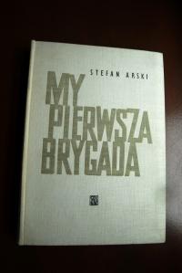My Pierwsza Brygada - książka historyczna, Stefan Arski