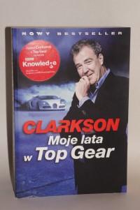 Jeremy Clarkson. Moje lata w Top Gear.