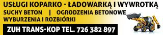 ZUS TRANS-KOP - Usługi koparko-ładowarką i wywrotką, suchy beton pod kostkę, ogrodzenia, wyburzenia, rozbiórki